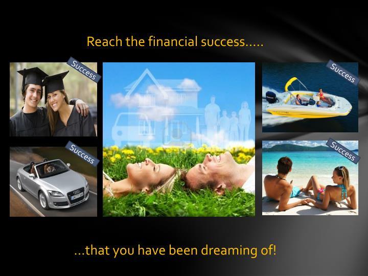 Reach the financial success…..