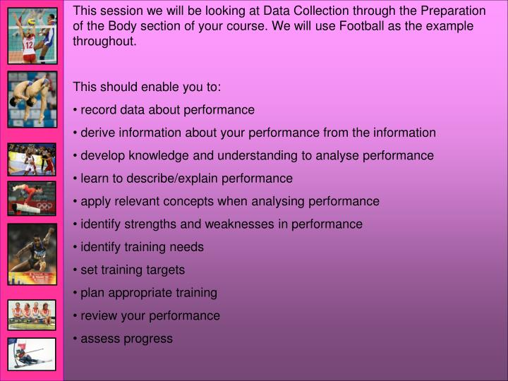 This session we will be looking at Data Collection through the Preparation of the Body section of yo...