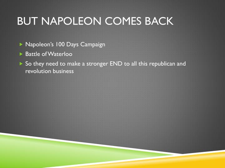 But Napoleon comes back