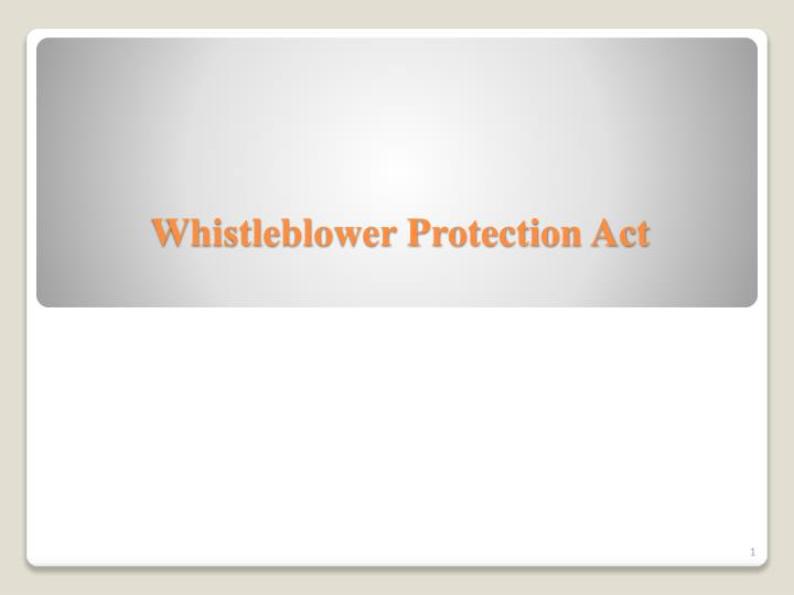 should whistleblowing be protected The whistleblower protection act of 1989 was enacted to protect federal employees who disclose government illegality, waste, and corruption from adverse consequences related to their employment this act provides protection to whistleblowers that may receive demotions, pay cuts, or a replacement employee.
