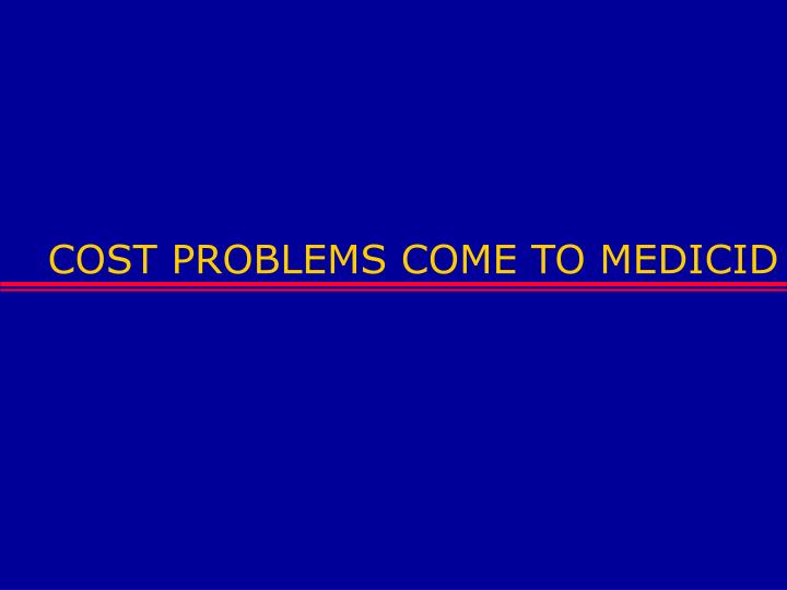 COST PROBLEMS COME TO MEDICID