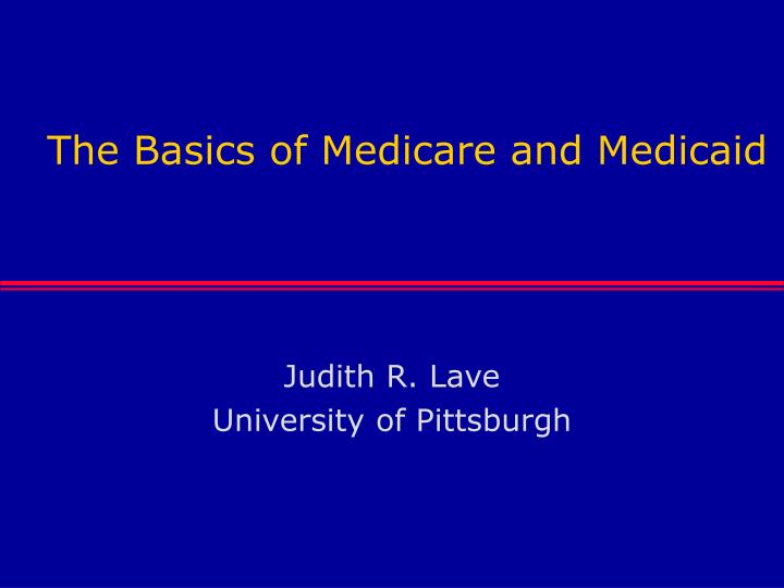 The basics of medicare and medicaid