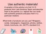use authentic materials