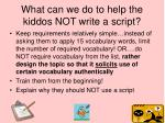 what can we do to help the kiddos not write a script