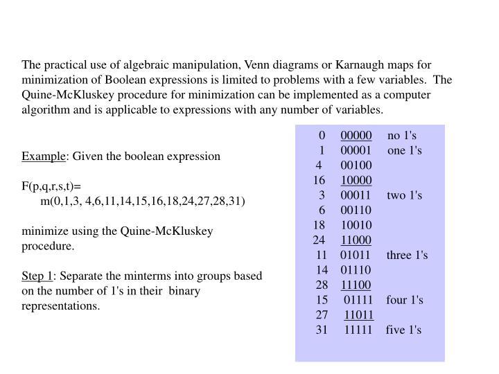 The practical use of algebraic manipulation, Venn diagrams or Karnaugh maps for minimization of Bool...
