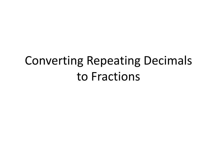 converting repeating decimals to fractions n.