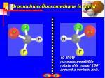 bromochlorofluoromethane is chiral1