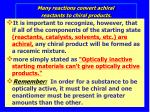 many reactions convert achiral reactants to chiral products