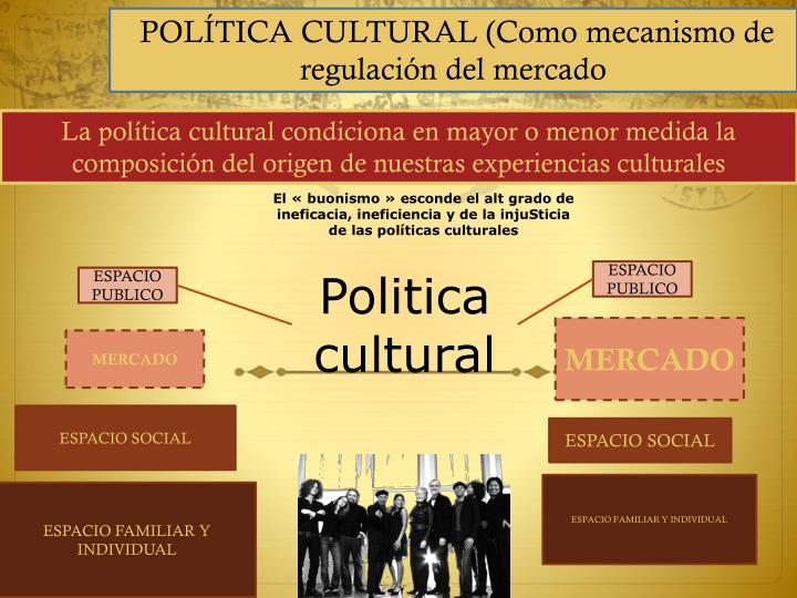 POLÍTICA CULTURAL (Como mecanismo de regulación del mercado