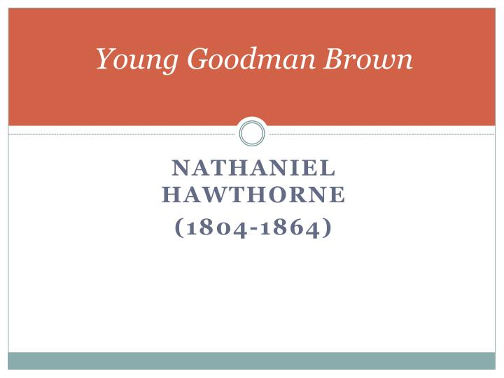 the five major symbols in nathaniel hawthornes young goodman brown A young man from salem, massachusetts and the descendent of a long line of puritans, goodman brown was raised to be a pious christian and is terrified of being thought a sinner when the story (read full character analysis.