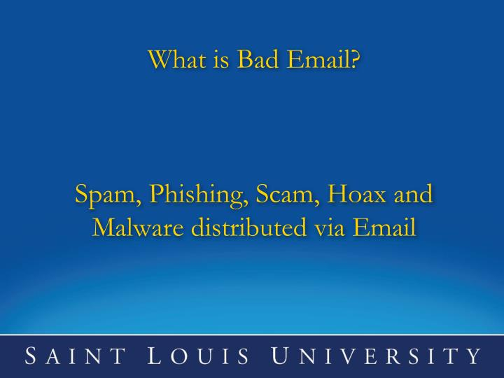 PPT - What is Bad Email? Spam, Phishing, Scam, Hoax and
