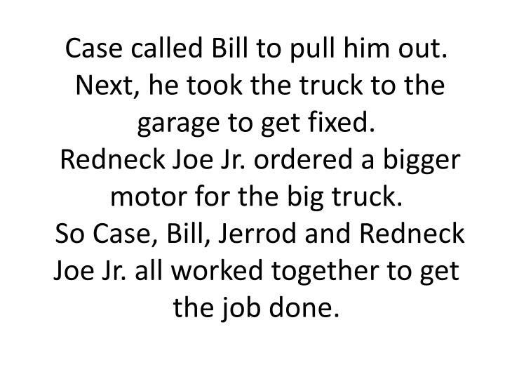 Case called Bill to pull him out.