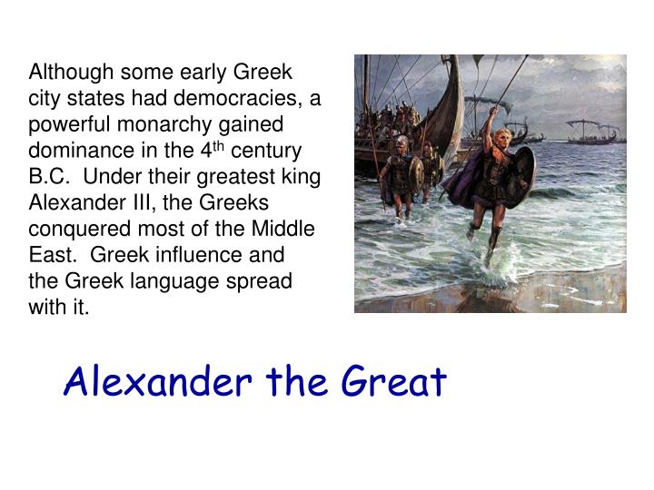 Although some early Greek city states had democracies, a powerful monarchy gained dominance in the 4