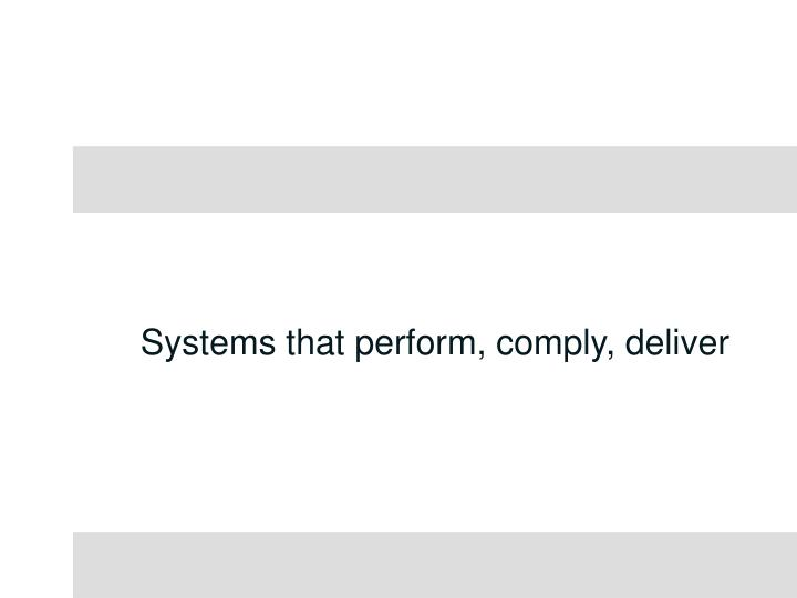 Systems that perform, comply, deliver