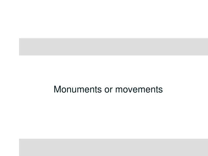 Monuments or movements