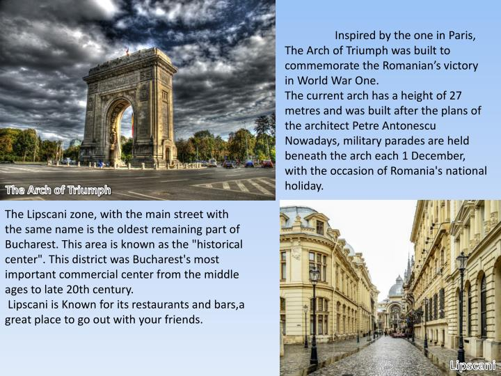Inspired by the one in Paris, The Arch of Triumph was built to commemorate the Romanian's victory in World War One.