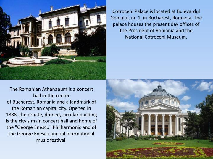Cotroceni Palaceis located atBulevardul Geniului, nr. 1, in Bucharest,Romania. The palace houses the present day offices of the President of Romaniaand the National Cotroceni Museum.