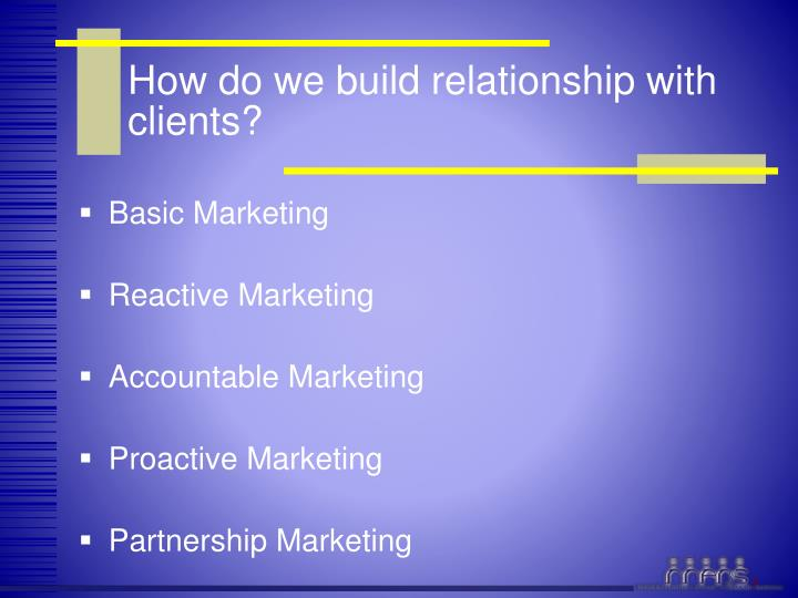 How do we build relationship with clients