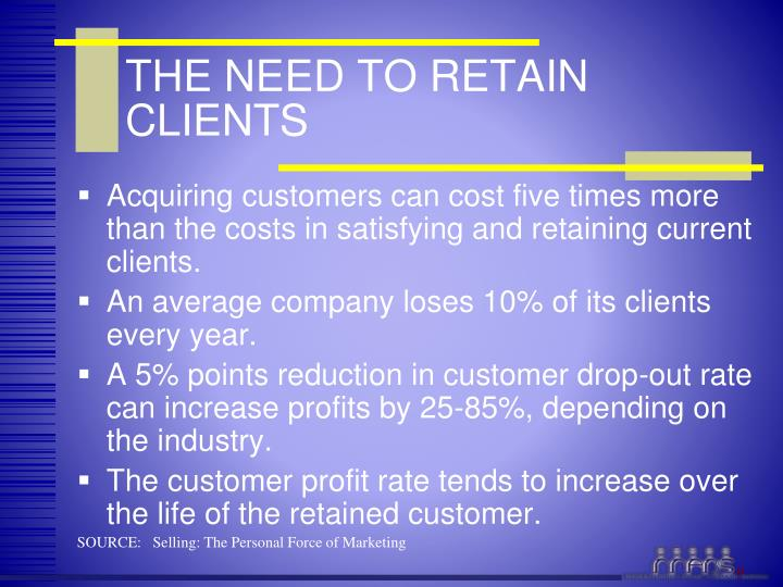 THE NEED TO RETAIN CLIENTS