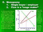 monopsony 1 single buyer employer 2 firm is a wage maker