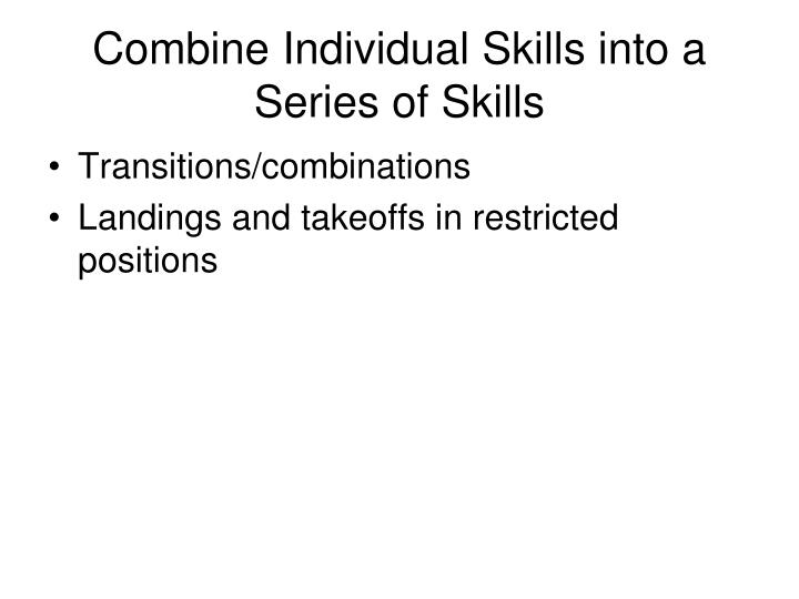 Combine Individual Skills into a Series of Skills