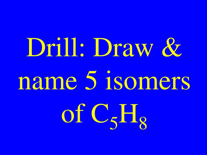 drill draw name 5 isomers of c 5 h 8 n.