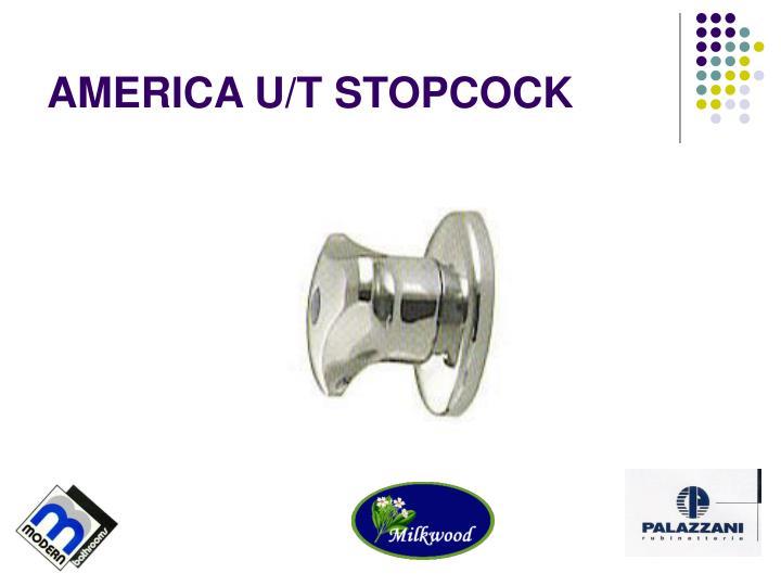 AMERICA U/T STOPCOCK