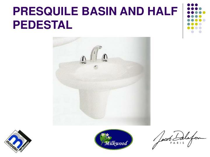 PRESQUILE BASIN AND HALF PEDESTAL