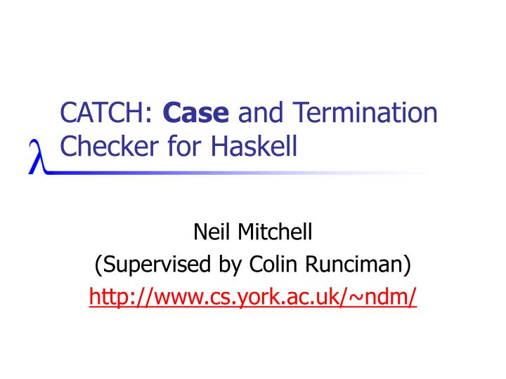 catch case and termination checker for haskell n.