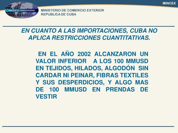 EN CUANTO A LAS IMPORTACIONES, CUBA NO APLICA RESTRICCIONES CUANTITATIVAS.