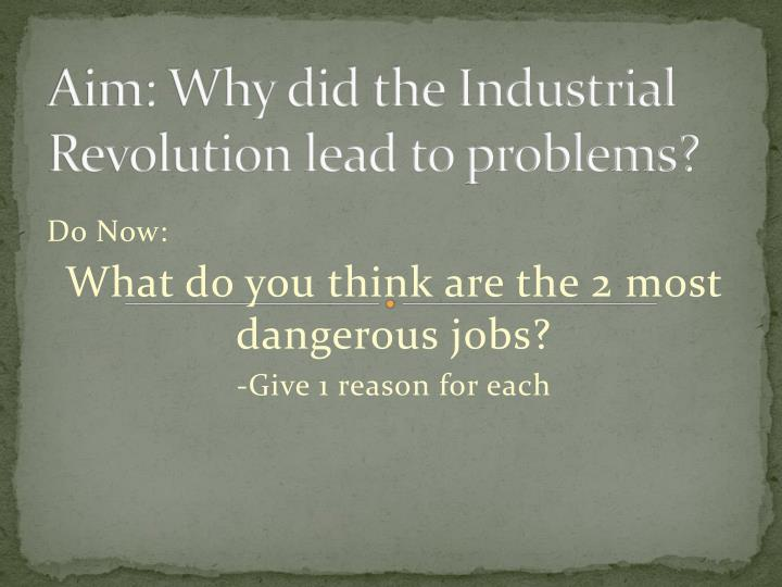 ppt aim why did the industrial revolution lead to problems  aim why did the industrial revolution lead to problems