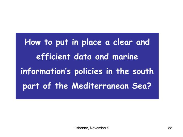 How to put in place a clear and efficient data and marine information's policies in the south part of the Mediterranean Sea?