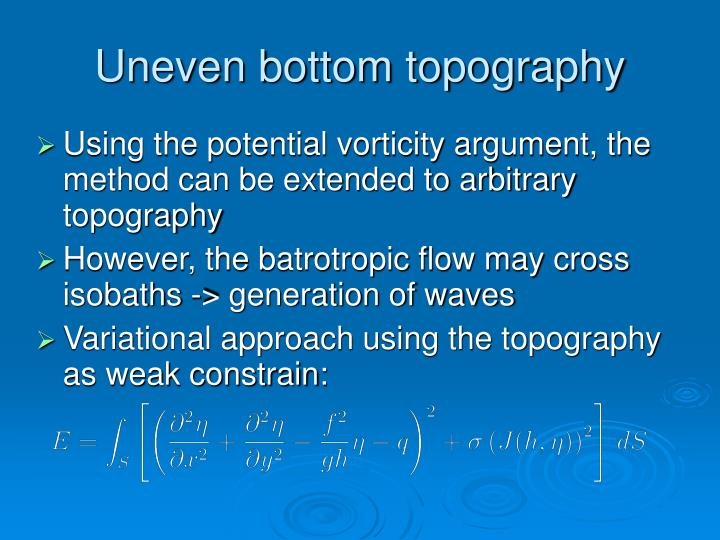 Uneven bottom topography