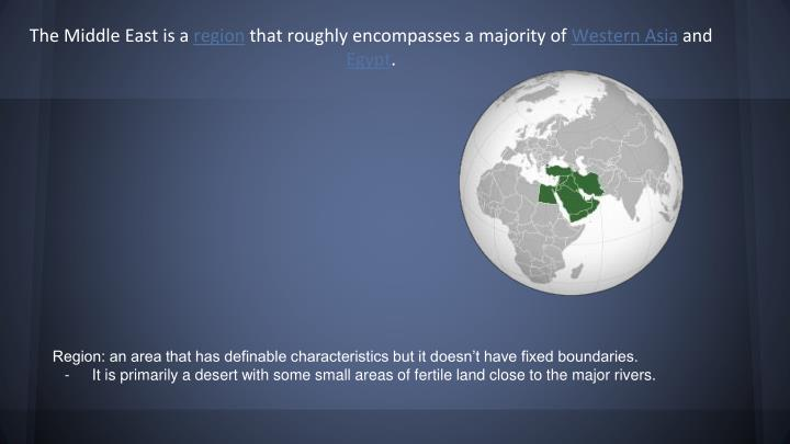Region: an area that has definable characteristics but it doesn't have fixed boundaries.