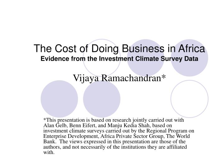 The cost of doing business in africa evidence from the investment climate survey data