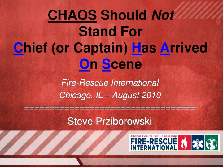 Chaos should not stand for c hief or captain h as a rrived o n s cene