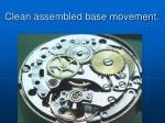 clean assembled base movement