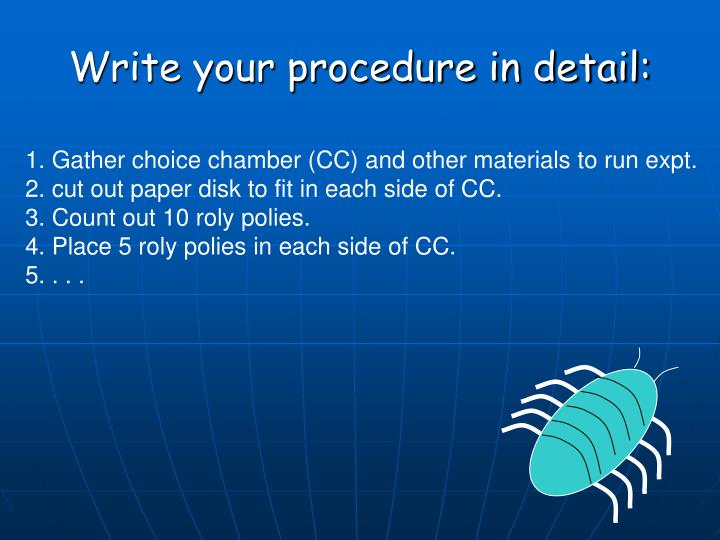 Write your procedure in detail: