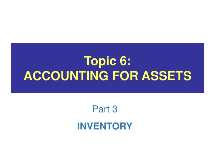 Topic 6 accounting for assets