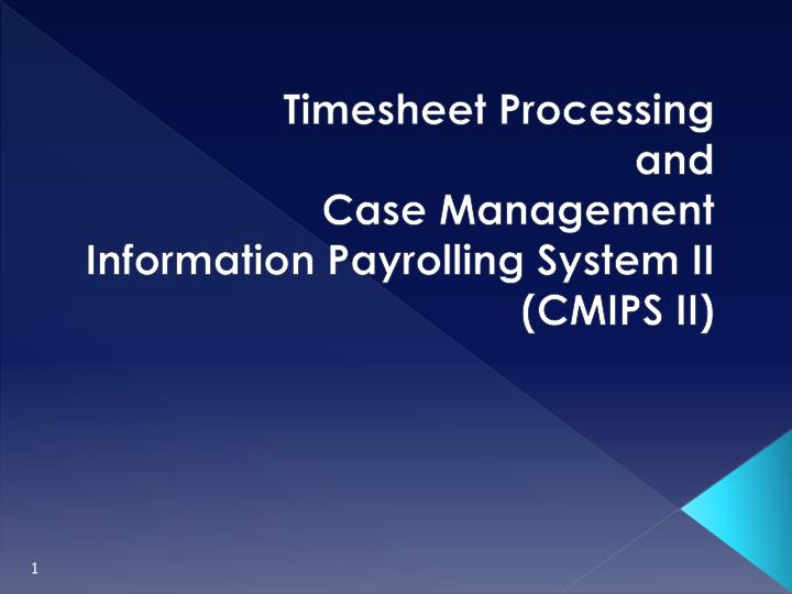 timesheet processing and case management information payrolling system ii cmips ii n.