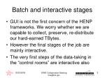 batch and interactive stages