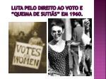 luta pelo direito ao voto e queima de suti s em 1960