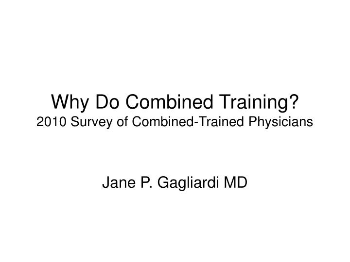 why do combined training 2010 survey of combined trained physicians n.
