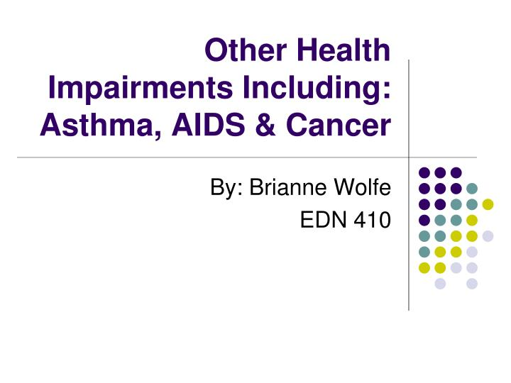 Other health impairments including asthma aids cancer