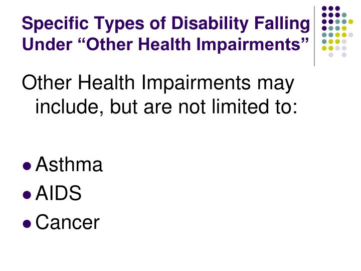 Specific types of disability falling under other health impairments