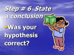 step 6 state a conclusion
