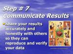 step 7 communicate results