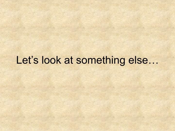 Let's look at something else…