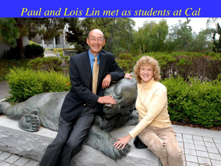 Paul and Lois Lin met as students at Cal