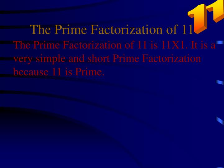 The Prime Factorization of 11